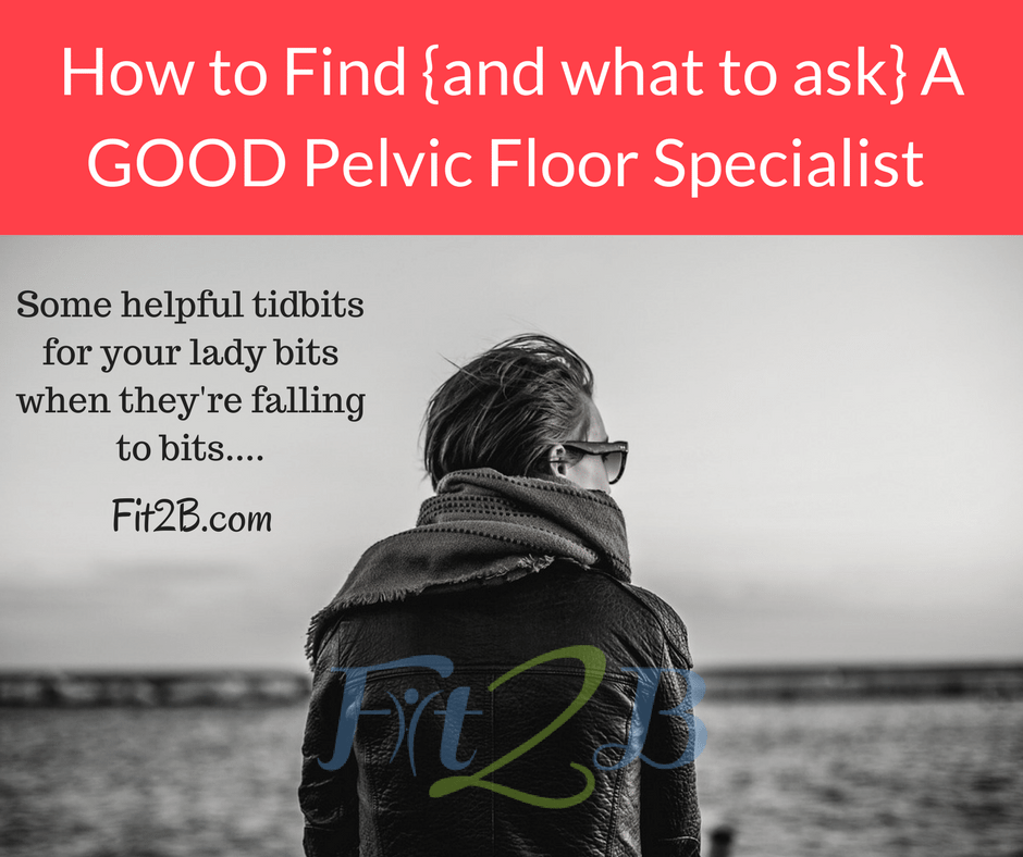 How to find {and what to ask} a good pelvic floor physical therapist - Fit2B.com