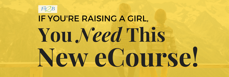 If You're Raising a Girl, You Need This New eCourse! - Fit2B.com