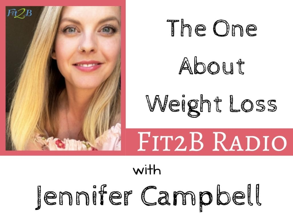 EP 49 - The One About Weight Loss With Jennifer Campbell - Fit2B.com - How does weight loss impact our bodies and minds? Let's talk about the difference between fad diets and good diets (if there are any) and how to form healthy habits for life. - #goals #goalsetting #fit #fitmom #health #healthy #core #corestrengthening #fitness #diastasisrecti #motivation #weightloss #workout #coreworkouts #fitness #fitnessmotivation #podcast #diastasis #postpartum #selfcare